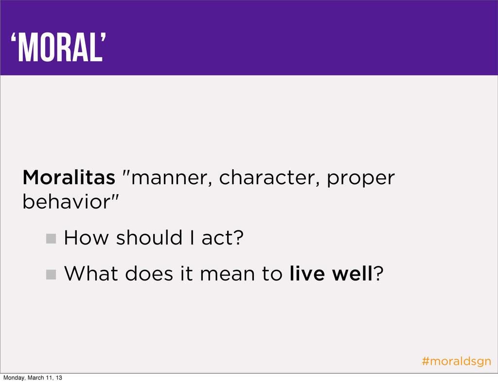 """#moraldsgn 'Moral' Moralitas """"manner, character..."""