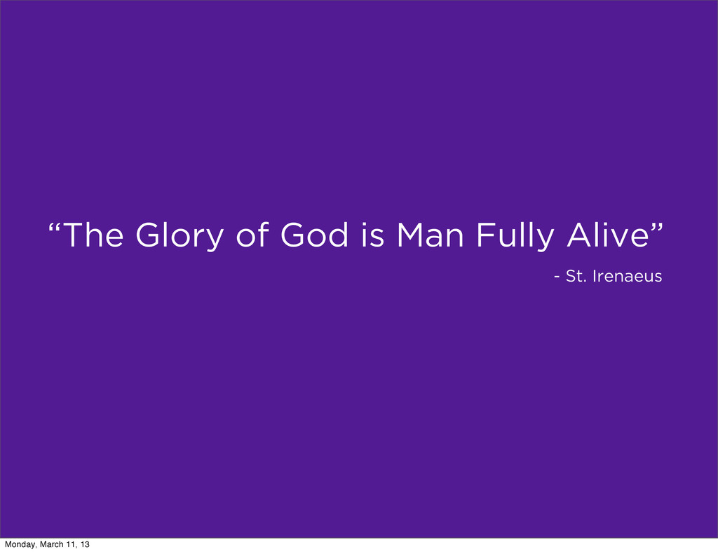 """""""The Glory of God is Man Fully Alive"""" - St. Ire..."""