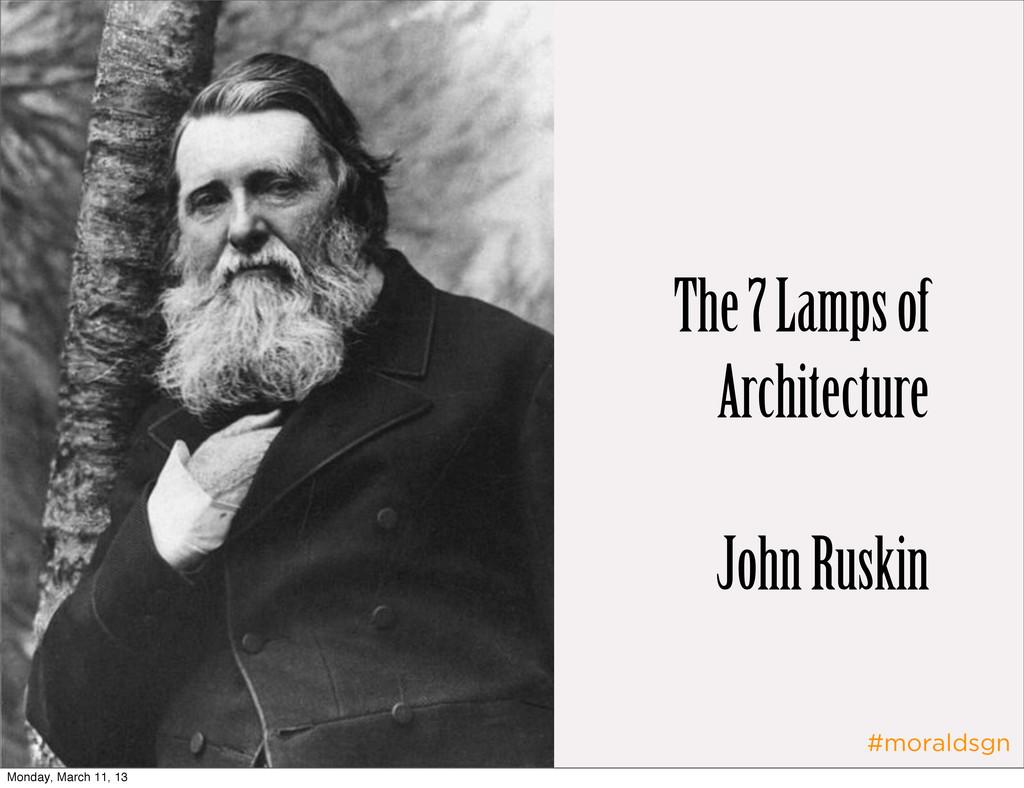 #moraldsgn The 7 Lamps of Architecture John Rus...
