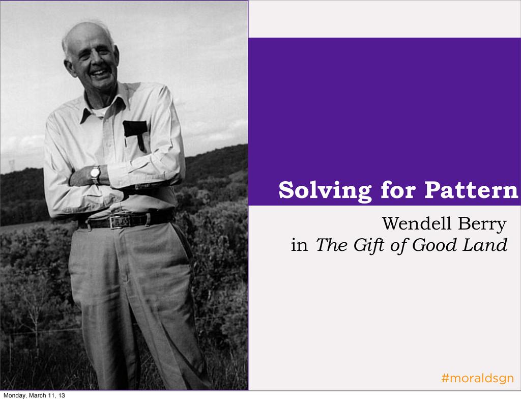 #moraldsgn Solving for Pattern Wendell Berry in...