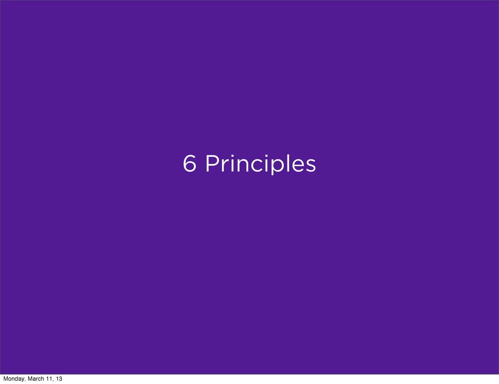 6 Principles Monday, March 11, 13