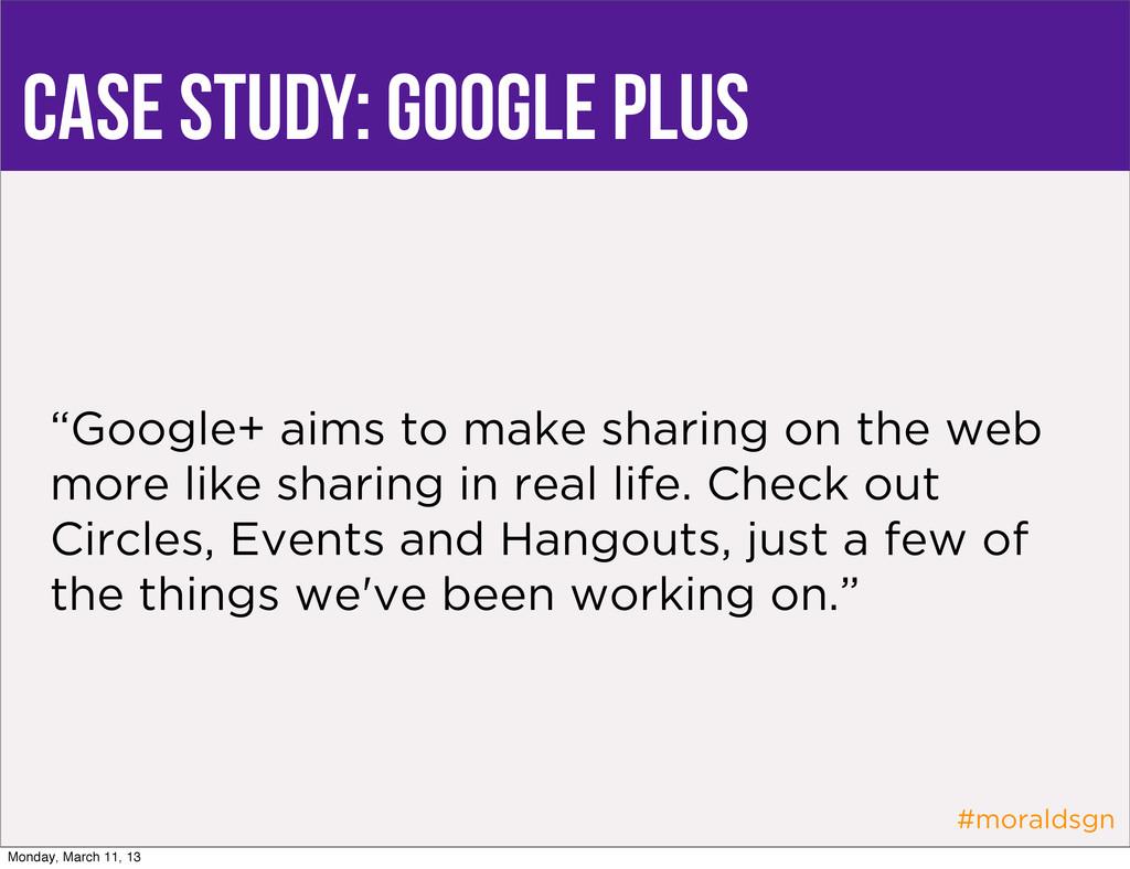 "#moraldsgn case study: google plus ""Google+ aim..."