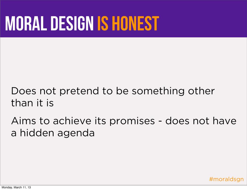 #moraldsgn moral design is honest Does not pret...