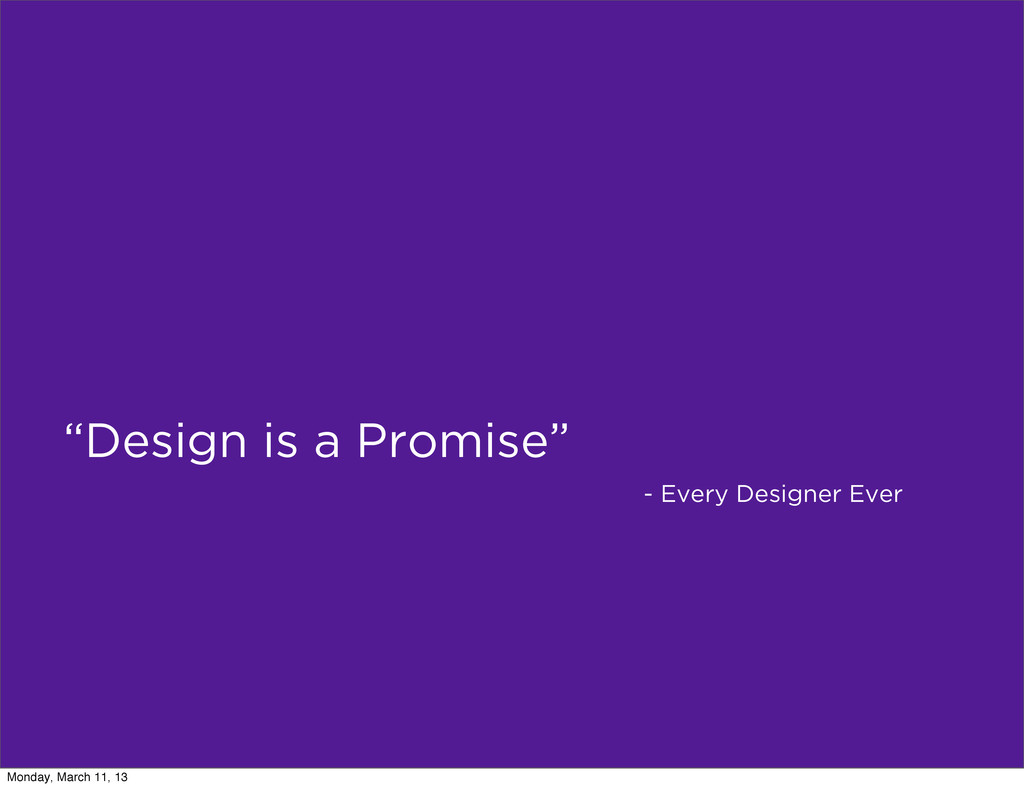 """""""Design is a Promise"""" - Every Designer Ever Mon..."""