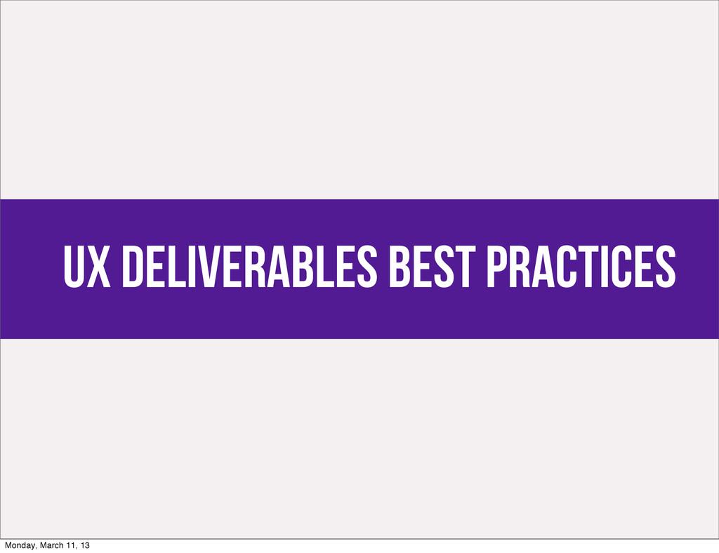 UX Deliverables Best Practices Monday, March 11...