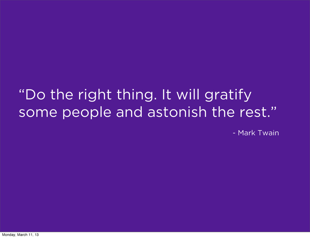 """""""Do the right thing. It will gratify some peopl..."""