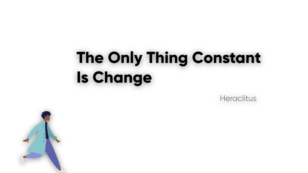 The Only Thing Constant Is Change Heraclitus