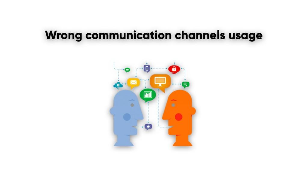 Wrong communication channels usage