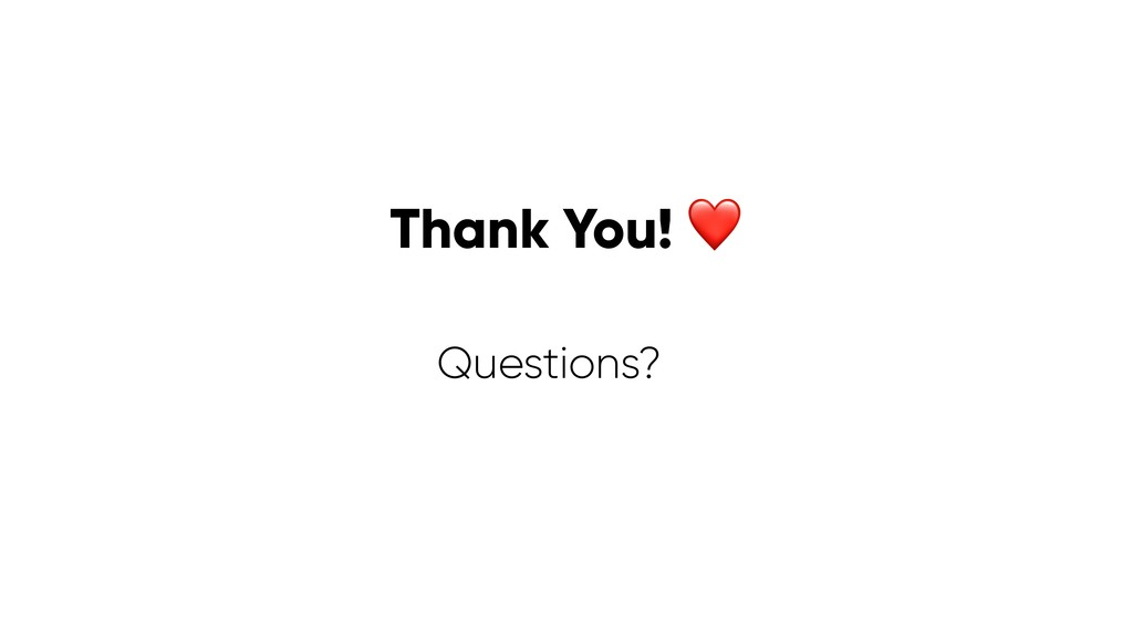 Thank You! ❤ Questions?