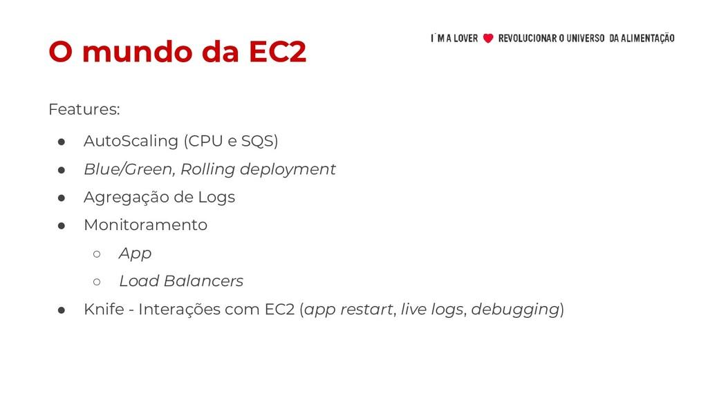O mundo da EC2 ● AutoScaling (CPU e SQS) ● Blue...