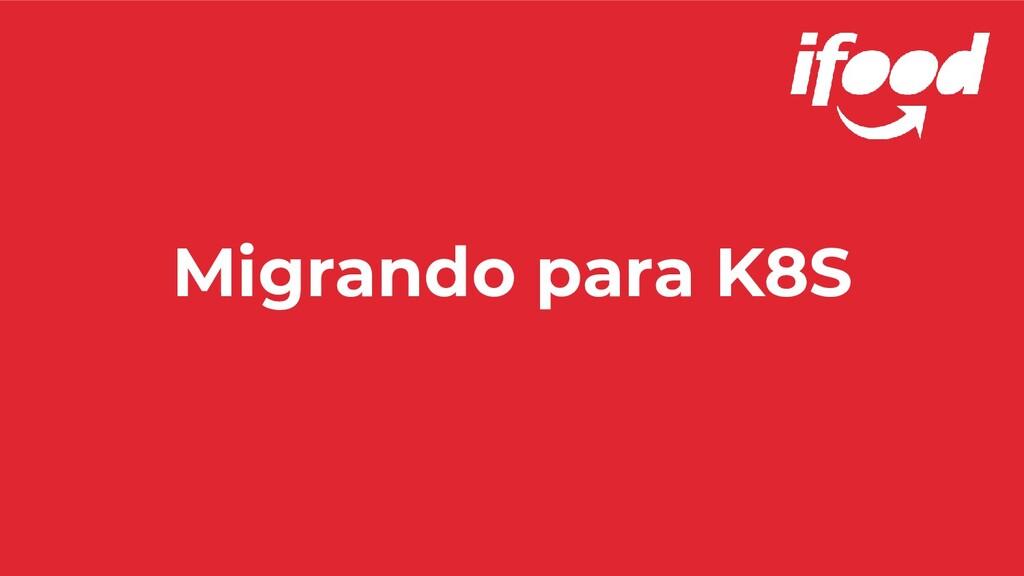 Migrando para K8S