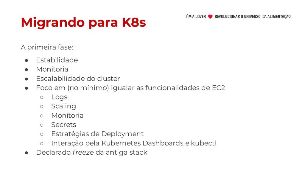 Migrando para K8s ● Estabilidade ● Monitoria ● ...