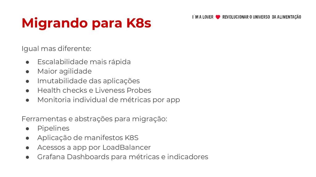 Migrando para K8s ● Escalabilidade mais rápida ...