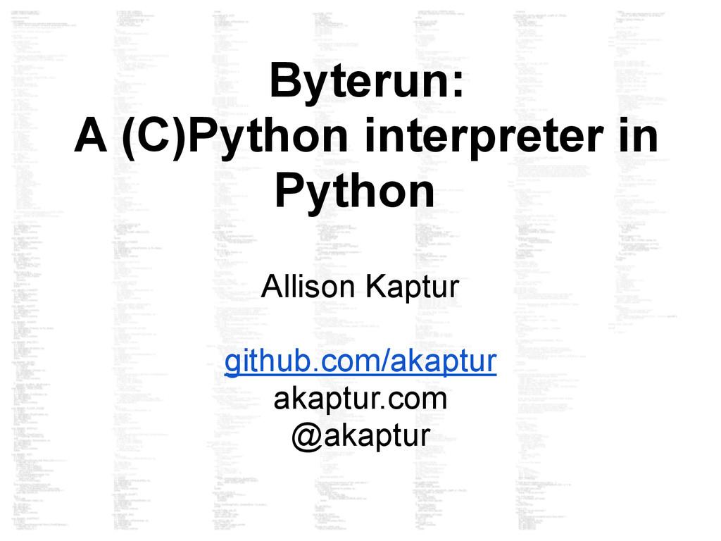 Byterun: A (C)Python interpreter in Python Alli...