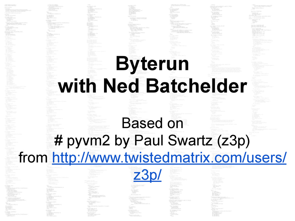 Byterun with Ned Batchelder Based on # pyvm2 by...