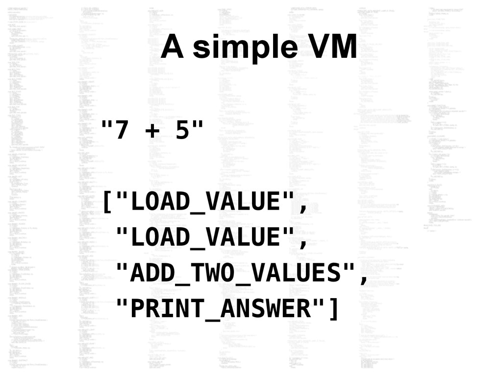"A simple VM ""7 + 5"" [""LOAD_VALUE"", ""LOAD_VALUE""..."