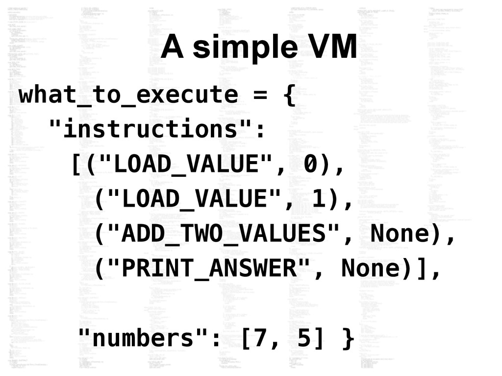"A simple VM what_to_execute = { ""instructions"":..."