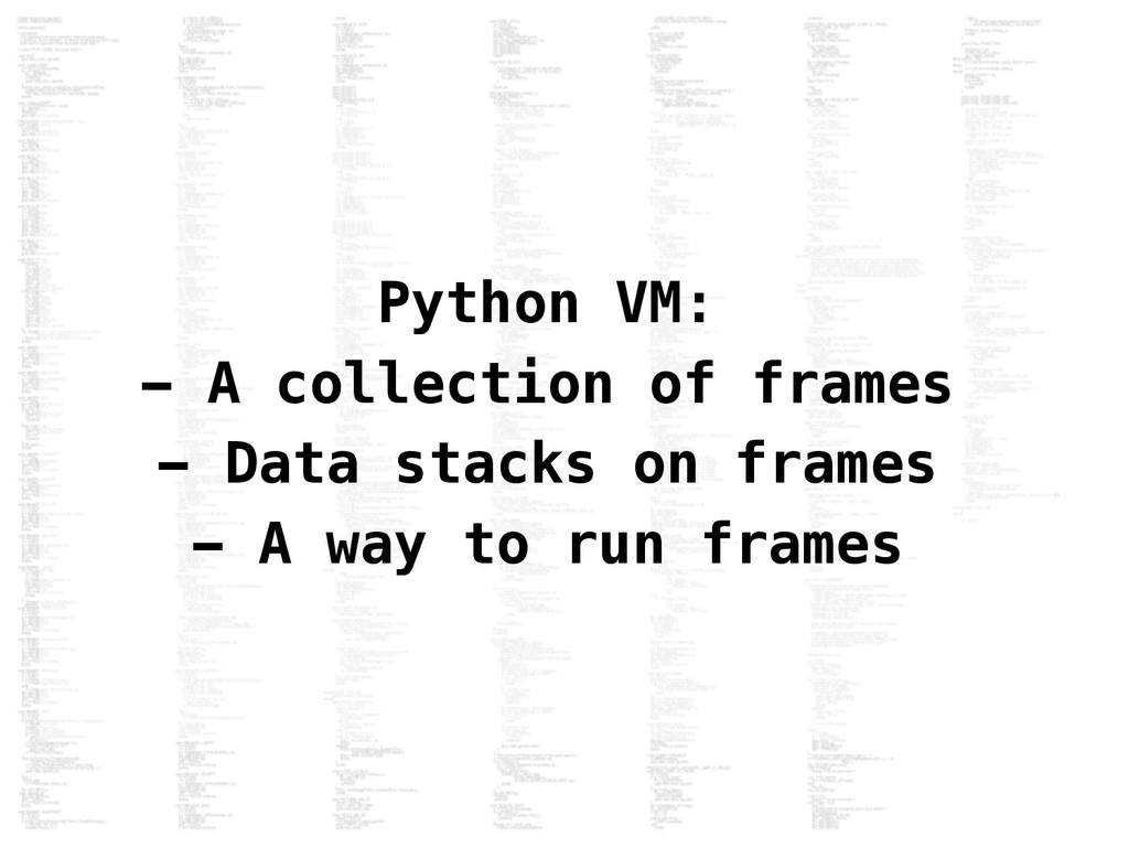 Python VM: - A collection of frames - Data stac...