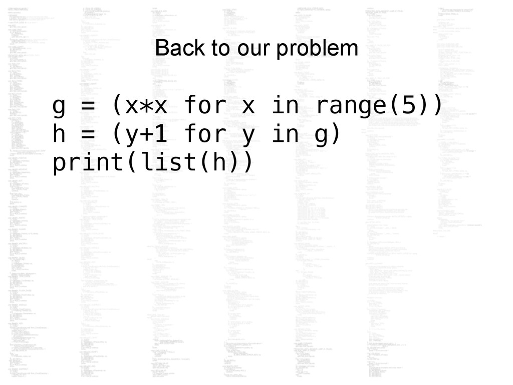 Back to our problem g = (x*x for x in range(5))...