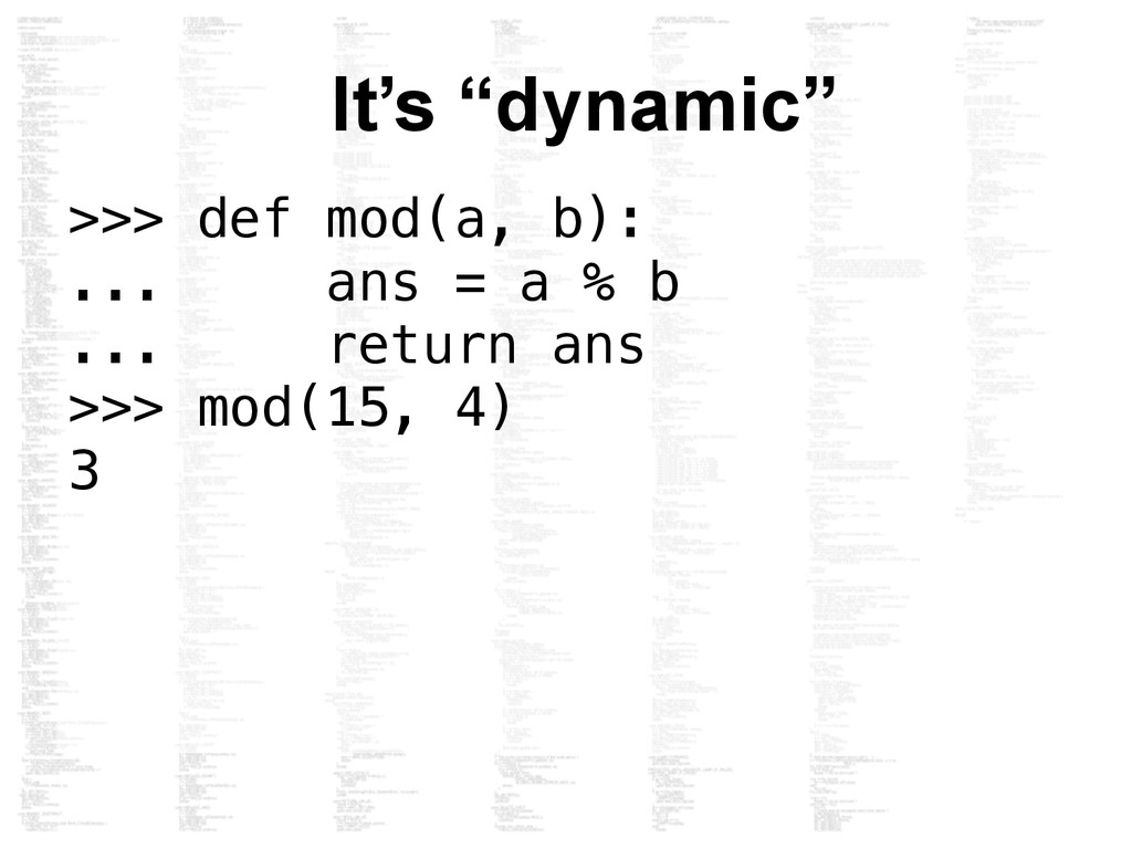 "It's ""dynamic"" >>> def mod(a, b): ... ans = a %..."