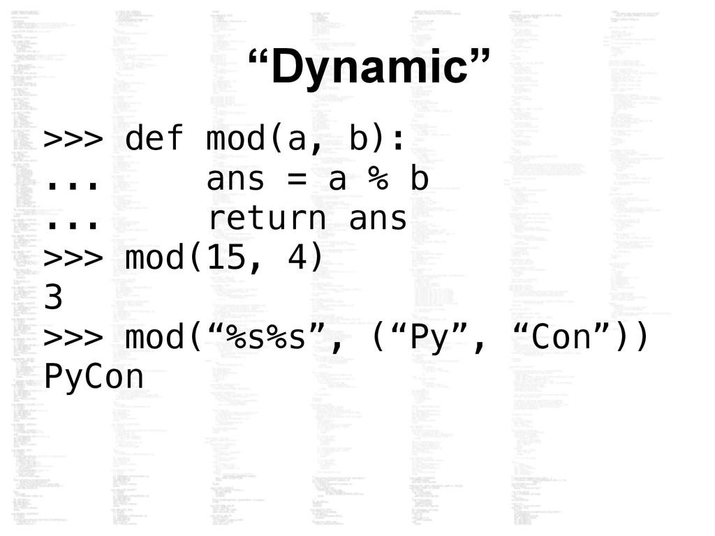 """""""Dynamic"""" >>> def mod(a, b): ... ans = a % b ....."""