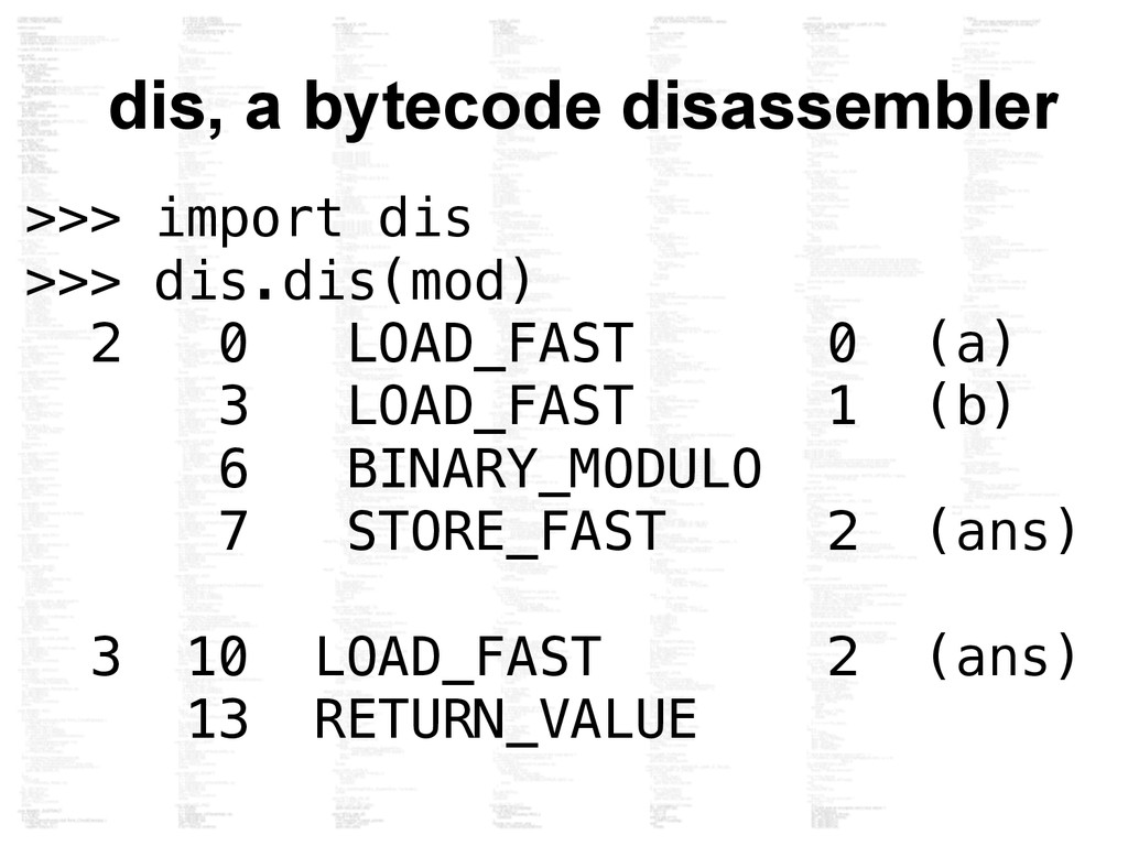 dis, a bytecode disassembler >>> import dis >>>...