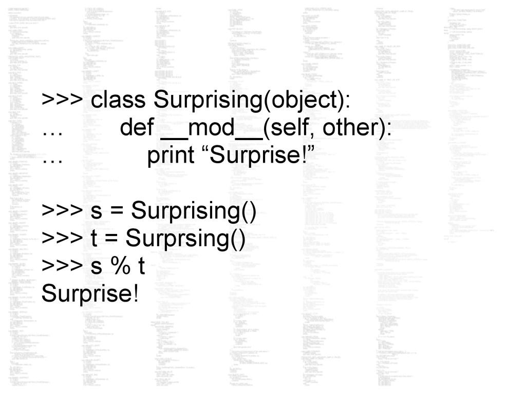 >>> class Surprising(object): … def __mod__(sel...