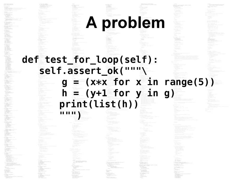 A problem def test_for_loop(self): self.assert_...