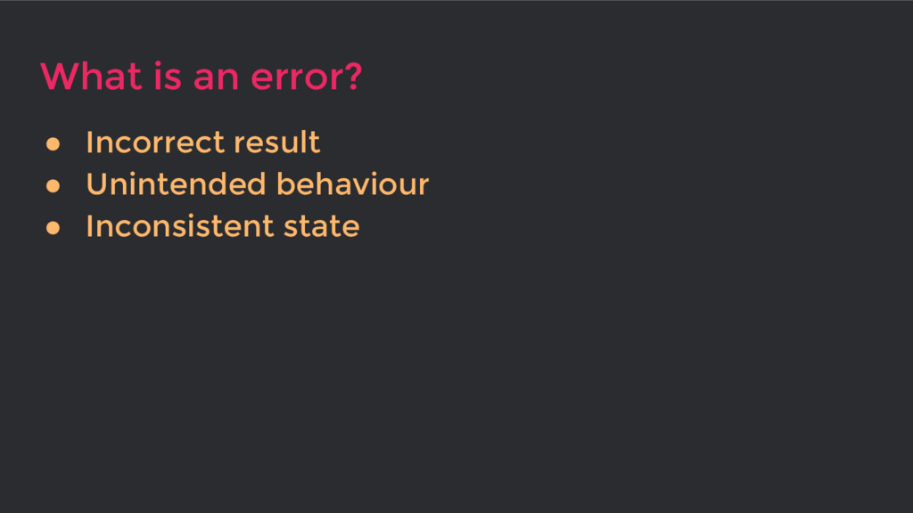 What is an error? ● Incorrect result ● Unintend...
