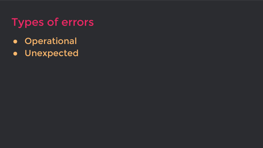 Types of errors ● Operational ● Unexpected