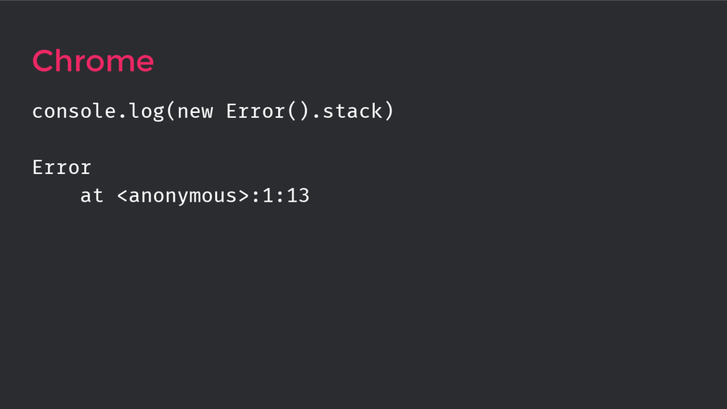 console.log(new Error().stack) Error at <anonym...