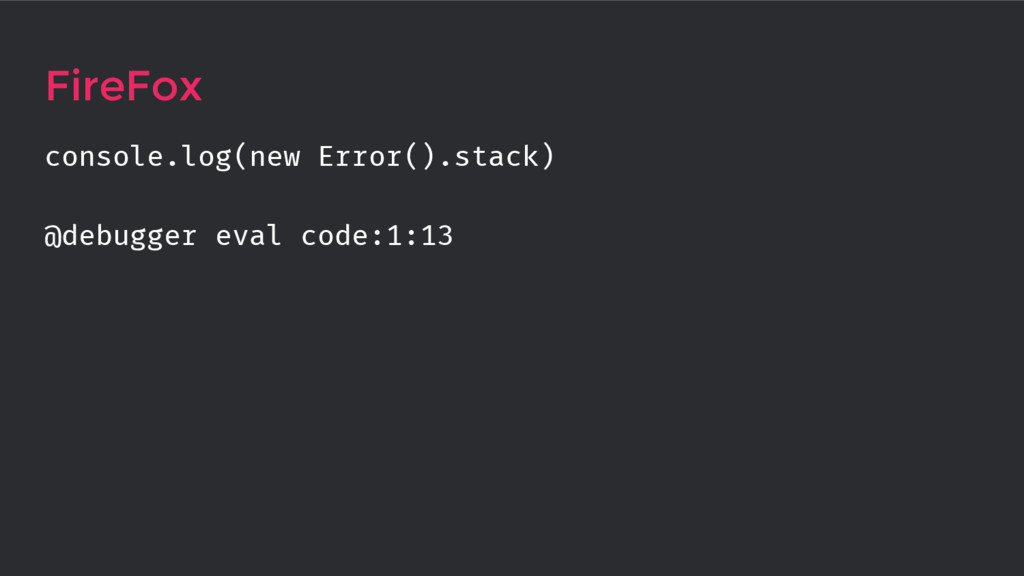 console.log(new Error().stack) @debugger eval c...