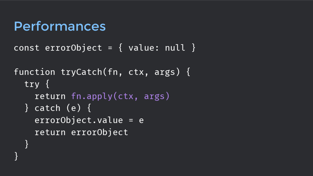 Performances const errorObject = { value: null ...