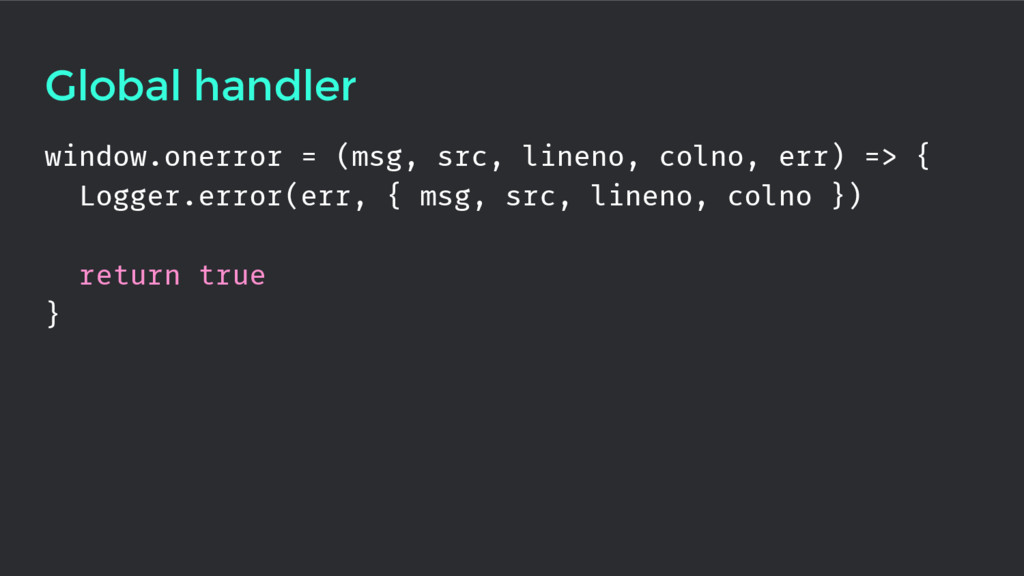 Global handler window.onerror = (msg, src, line...