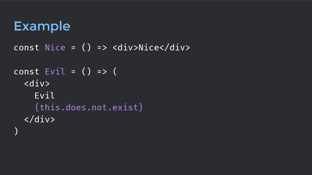 Example const Nice = () => <div>Nice</div> cons...