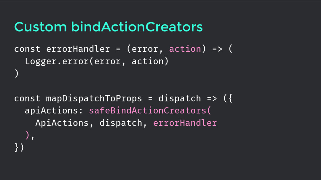 Custom bindActionCreators const errorHandler = ...