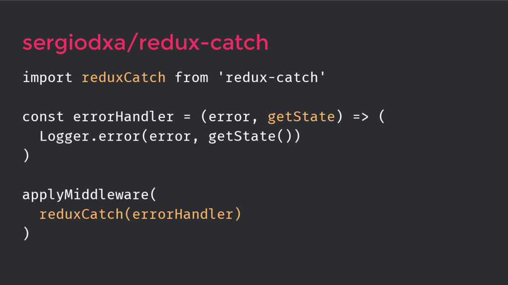 sergiodxa/redux-catch import reduxCatch from 'r...