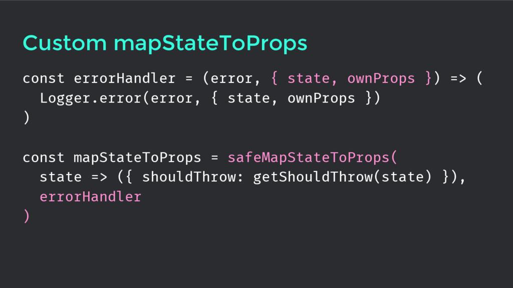 Custom mapStateToProps const errorHandler = (er...