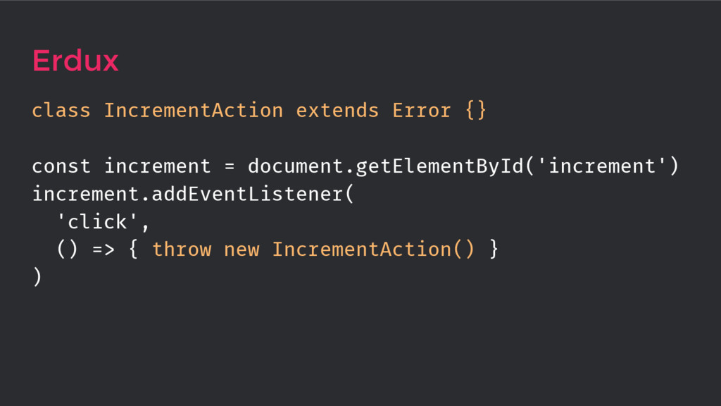 Erdux class IncrementAction extends Error {} co...