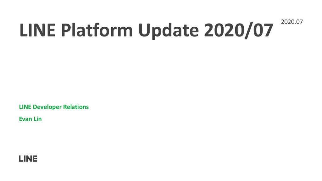 LINE Platform Update 2020/07 LINE Developer Rel...