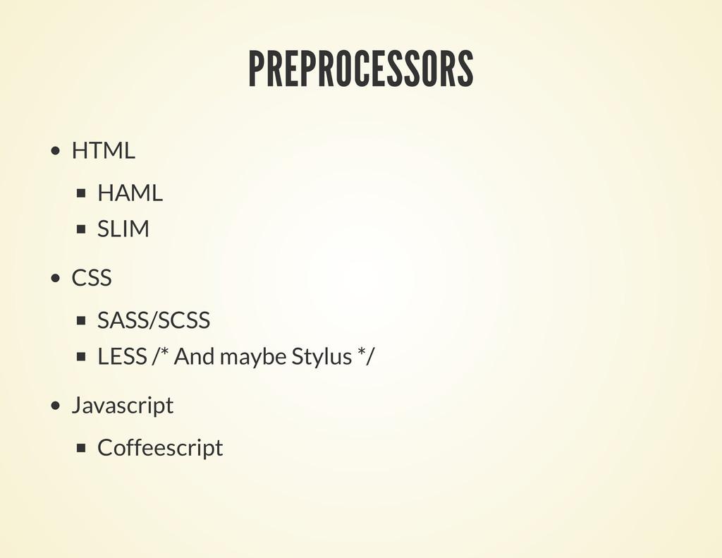PREPROCESSORS HTML HAML SLIM CSS SASS/SCSS LESS...