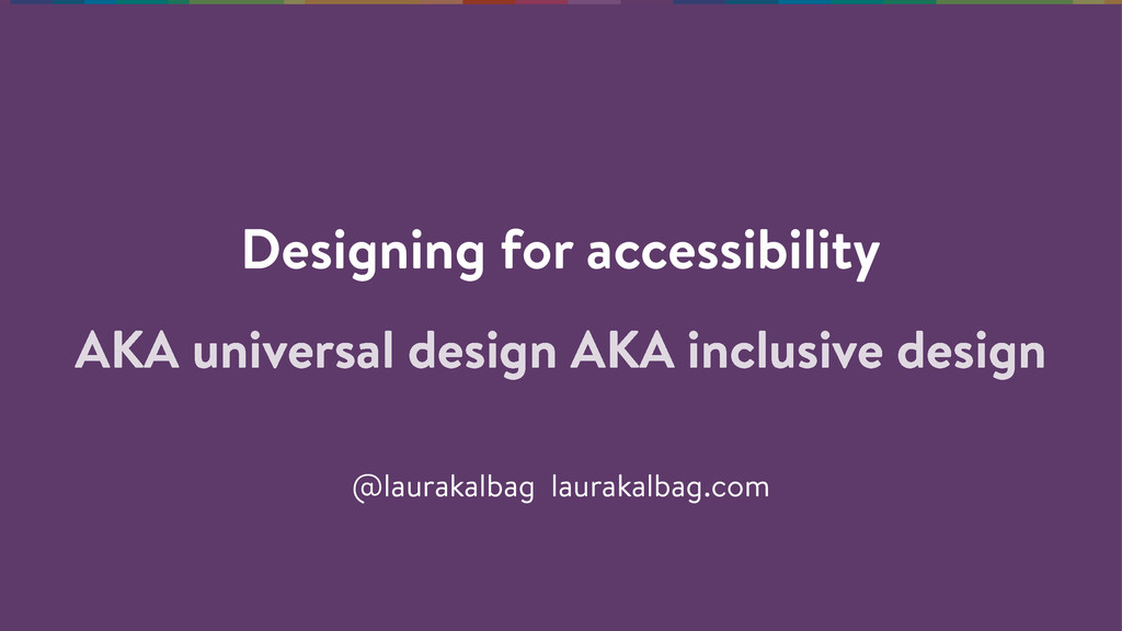 Designing for accessibility @laurakalbag laurak...