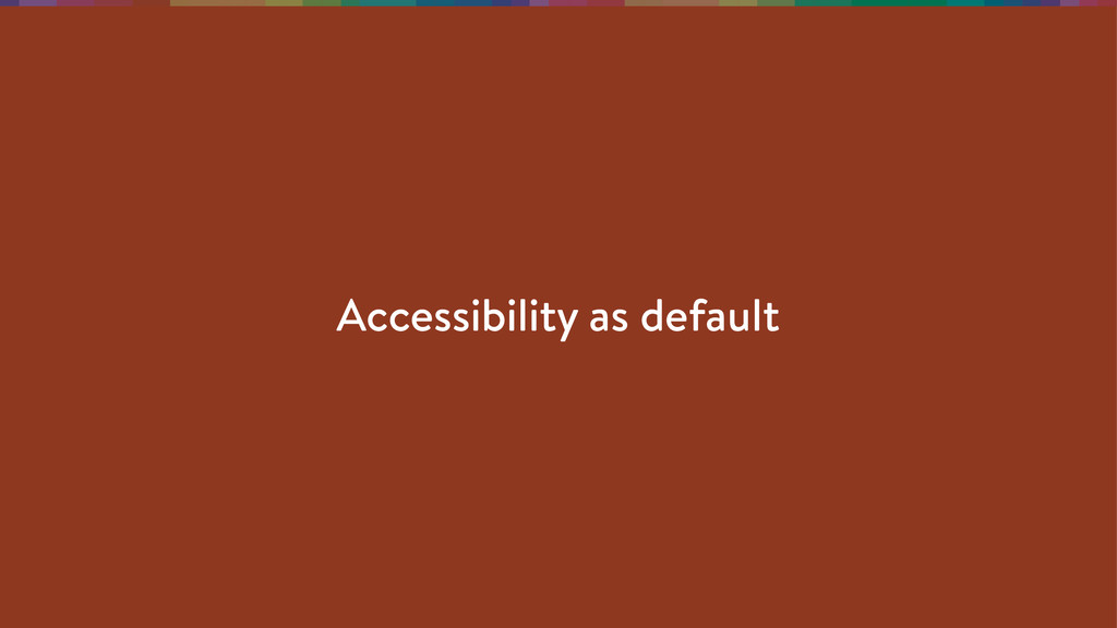 Accessibility as default