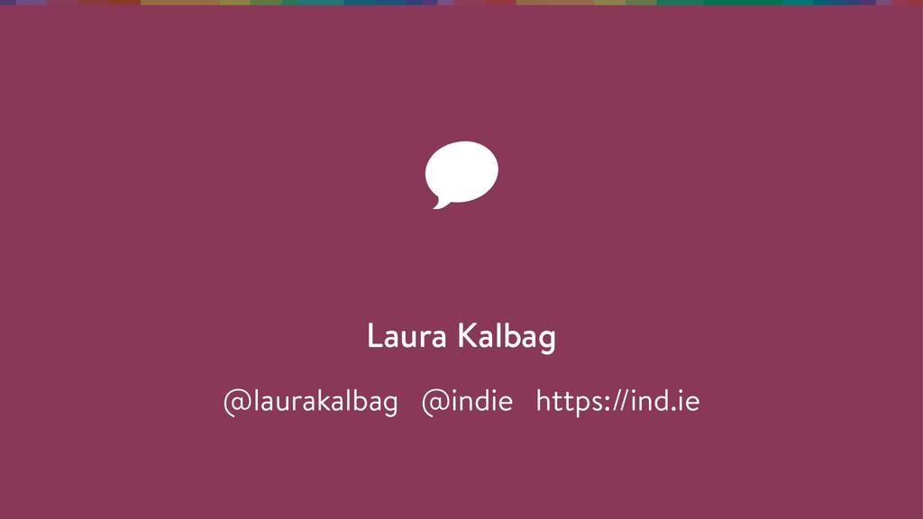 Laura Kalbag @laurakalbag @indie https://ind.ie