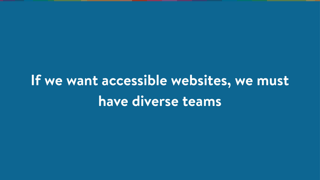 If we want accessible websites, we must have di...