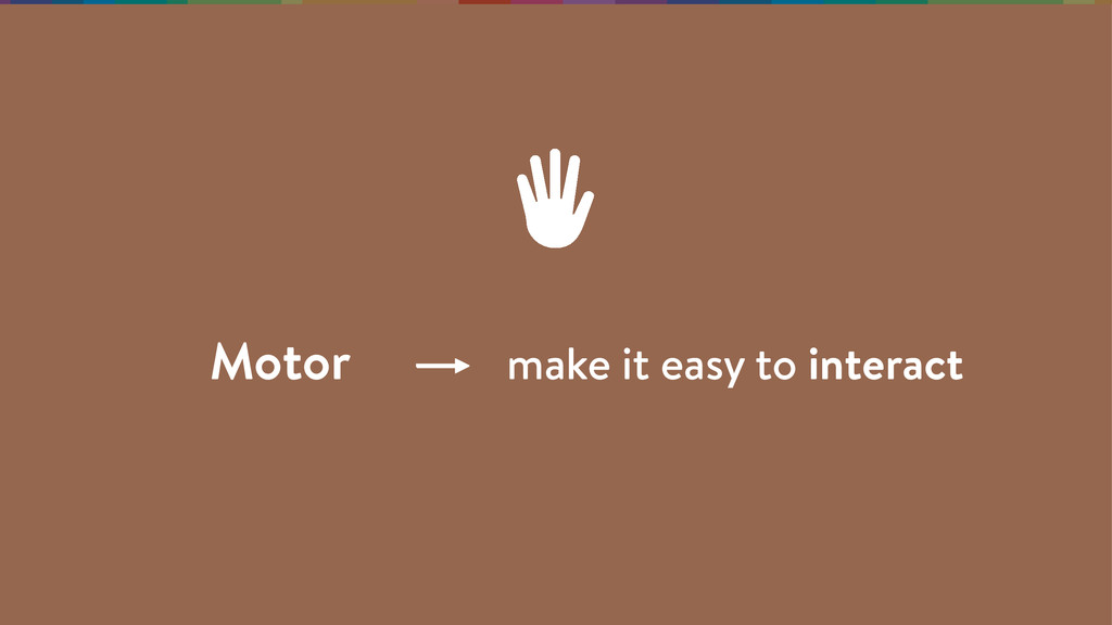 Motor make it easy to interact
