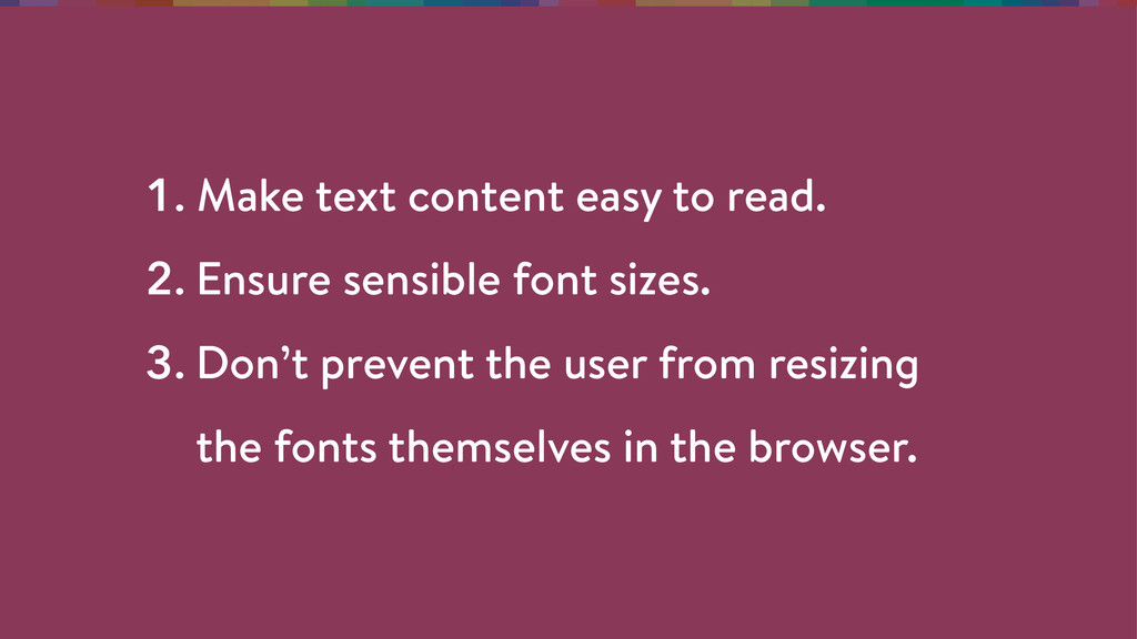 1. Make text content easy to read. 2. Ensure s...