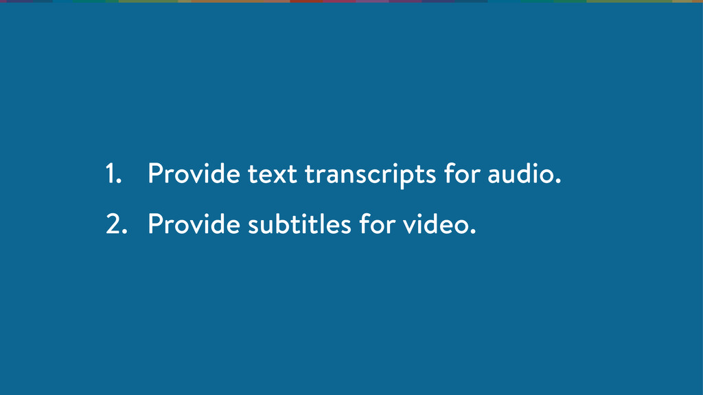 1. Provide text transcripts for audio. 2. Provi...