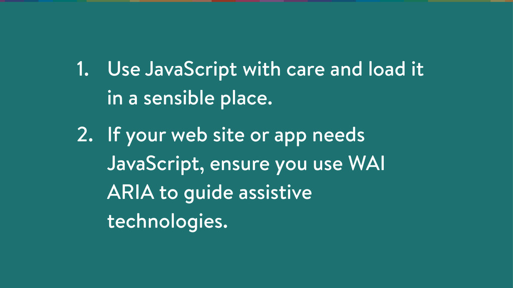 1. Use JavaScript with care and load it in a se...