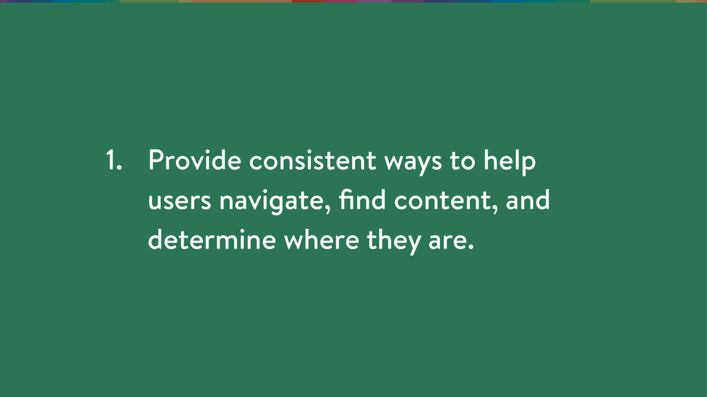 1. Provide consistent ways to help users naviga...